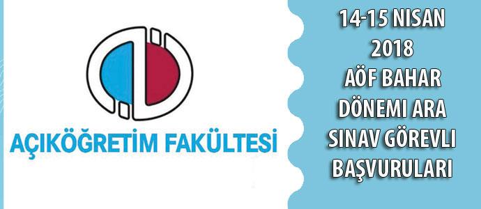 14-15 Nisan 2018 AÖF Bahar Dönemi Ara Sınav Görevli Başvuruları
