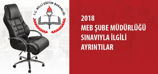 2018 MEB Şube Müdürlüğü Sınavıyla İlgili Ayrıntılar