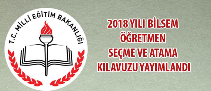 2018 yılı BİLSEM Öğretmen Seçme ve Atama Kılavuzu yayımlandı