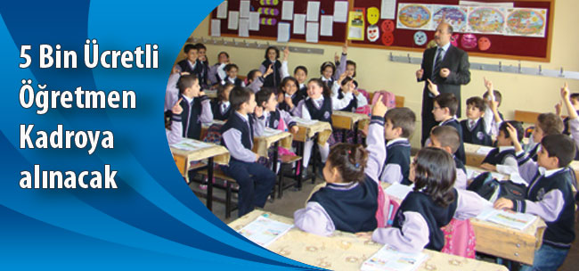 5 Bin Ücretli  Öğretmen  Kadroya  alınacak