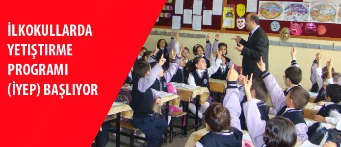 İlkokullarda Yetiştirme Programı (İYEP) başlıyor