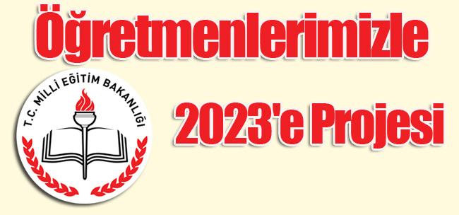Öğretmenlerimizle 2023'e Projesi