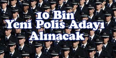 10 Bin Yeni Polis Adayı Alınacak